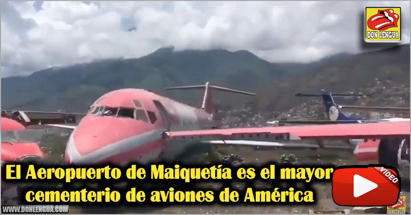 El Aeropuerto de Maiquetía es el mayor cementerio de aviones de América