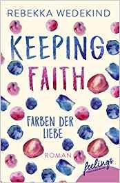 Neuerscheinungen im November 2019 #1 - Keeping Faith - Farben der Liebe von Rebekka Wedekind
