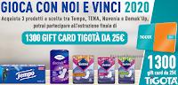 "Concorso ""Gioca con noi e vinci 2020"" : con Tena, Tempo, DemakUp, Nuvenia vinci 1300 Gift Card Tigotà da 25 euro"