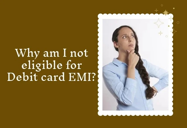 Why my debit card is not eligible for EMI