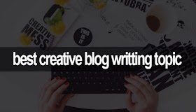 best creative blog writing topic ultimate guide for your new blogging website 2020