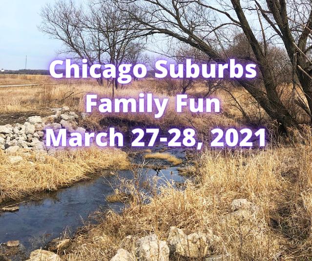Chicago Suburban Family Fun March 27-28, 2021