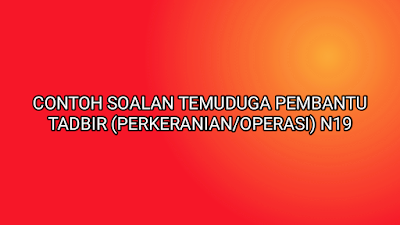 Contoh Soalan Temuduga Pembantu Tadbir (Perkeranian/Operasi) N19 2019