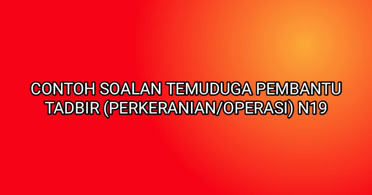 Contoh Soalan Temuduga Pembantu Tadbir Perkeranian Operasi N19 2019 Sumber Kerjaya