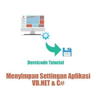 Tutorial cara menyimpan settingan aplikasi di vb.net dan c#