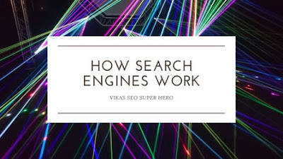 How Do Search Engines Work - Vikas SEO Super Hero