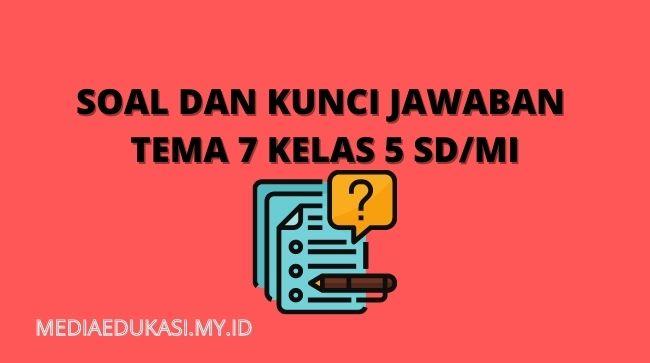 Soal dan Kunci Jawaban Tema 7 Kelas 5