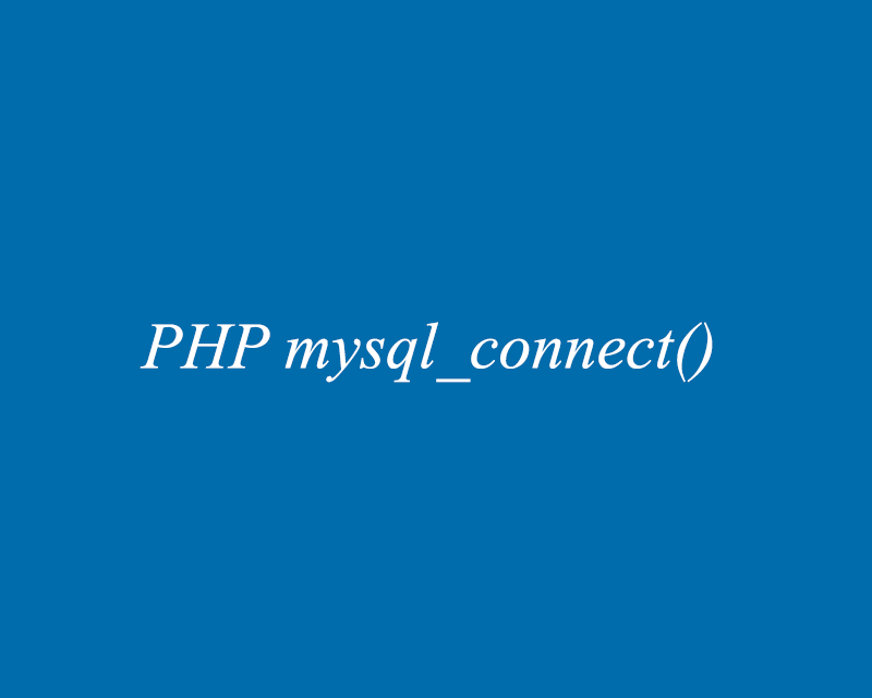 mysql_connect() function trong php