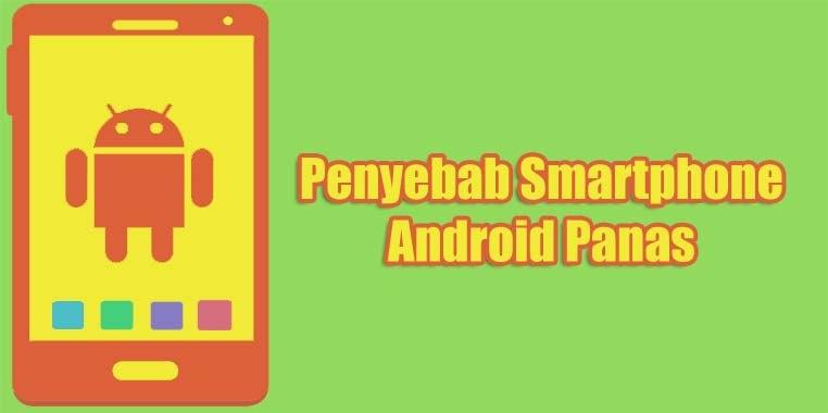 penyebab smartphone android memanas