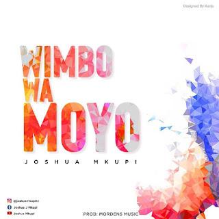 Download Mp3 Audio | Joshua Mkupi - Wimbo Wa Moyo