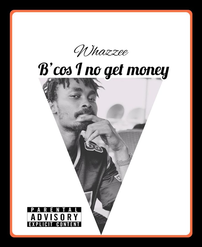 MUSIC: Whazzee – B'cos i no Get Money (Freestyle)