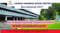 Vikram Sarabhai Space Centre Recruitment 2017–Technical Assistant, Post Graduate Teacher