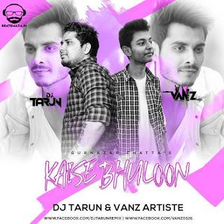 Kaise Bhuloon - (Remix) - DJ Tarun  VANZ Artiste ft. Gurnazar