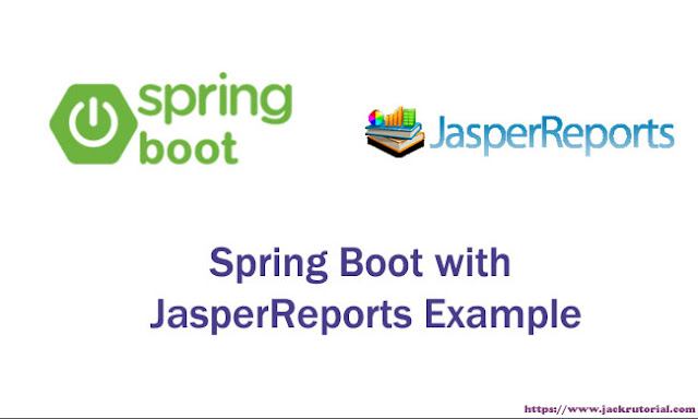 Spring Boot with JasperReports Example - Generate PDF from MySQL using JasperReports and Spring Boot