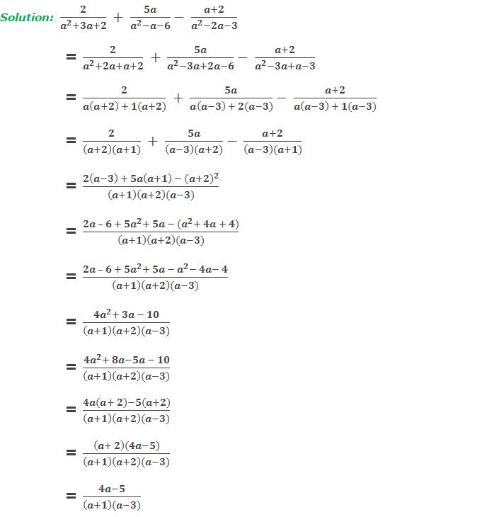 Solution: (5)  2/(a^2+3a+2)  +  5a/(a^2-a-6)-  (a+2)/(a^2-2a-3)       = 2/(a^2+2a+a+2)  +  5a/(a^2-3a+2a-6)-  (a+2)/(a^2-3a+a-3)     = 2/(a(a+2)  + 1(a+2))  +  5a/(a(a-3)  + 2(a-3))-  (a+2)/(a(a-3)  + 1(a-3))     = 2/((a+2)(a+1))  +  5a/((a-3)(a+2))-  (a+2)/((a-3)(a+1))     = (2(a-3)  + 5a(a+1)  -〖 (a+2)〗^2)/((a+1)(a+2)(a-3))     = (2a – 6 + 5a^2+ 5a - (a^2+ 4a + 4))/((a+1)(a+2)(a-3))     = (2a – 6 + 5a^2+ 5a - a^2- 4a- 4)/((a+1)(a+2)(a-3))     = (4a^2+ 3a - 10)/((a+1)(a+2)(a-3))     = (4a^2+ 8a-5a - 10)/((a+1)(a+2)(a-3))     = (4a(a+ 2)-5(a+2))/((a+1)(a+2)(a-3))     = ((a+ 2)(4a-5))/((a+1)(a+2)(a-3))     = (4a-5)/((a+1)(a-3))