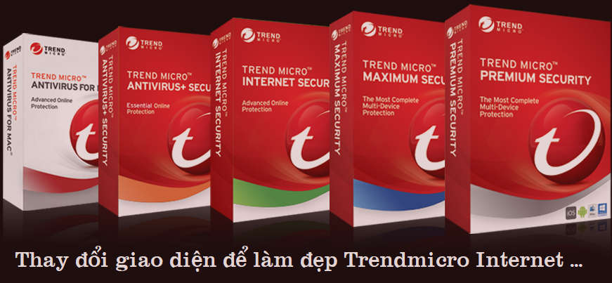 Hướng dẫn thay đổi giao diện để làm đẹp Trendmciro Internet Security 2019
