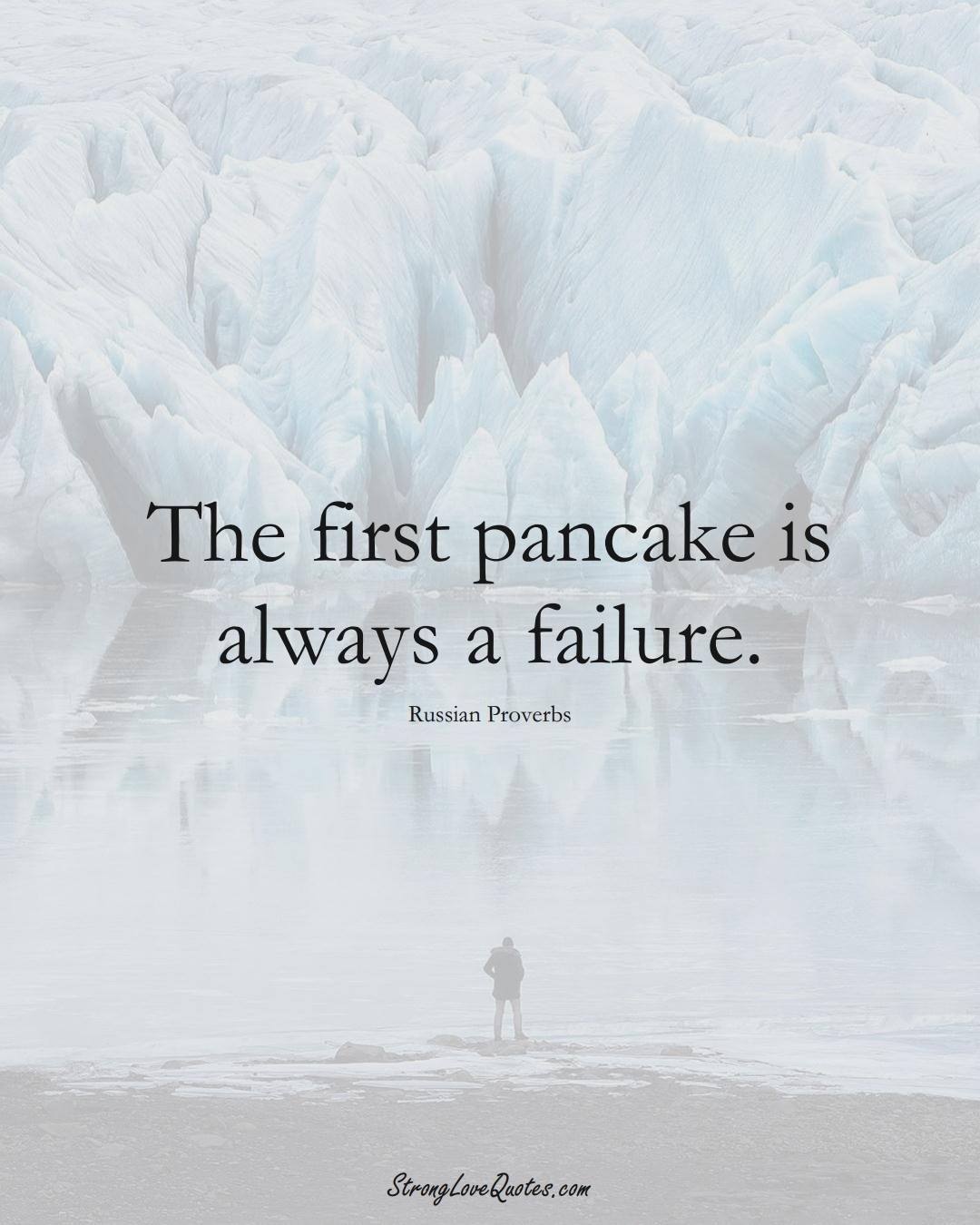The first pancake is always a failure. (Russian Sayings);  #AsianSayings
