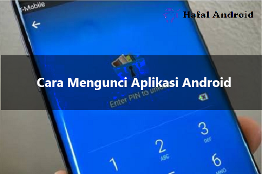 √ 4+ Cara Mengunci Aplikasi Android Semua Merk Lengkap