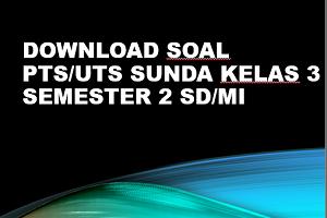 Download Soal PTS/UTS SUNDA Kelas 3 Semester 2 SD/MI