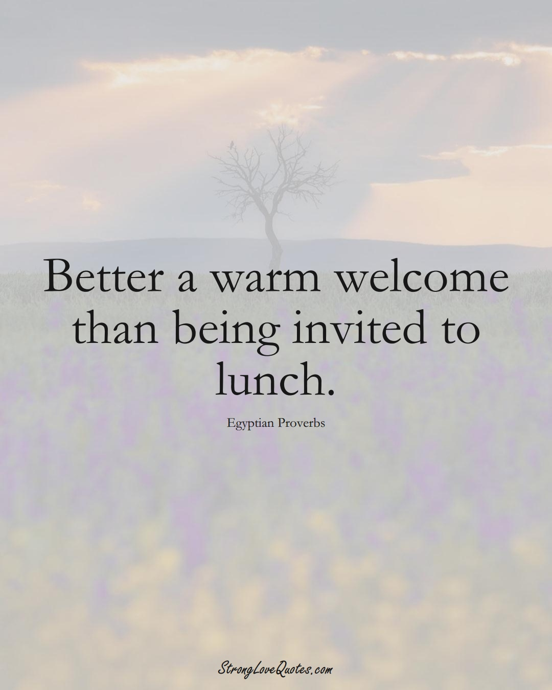 Better a warm welcome than being invited to lunch. (Egyptian Sayings);  #MiddleEasternSayings