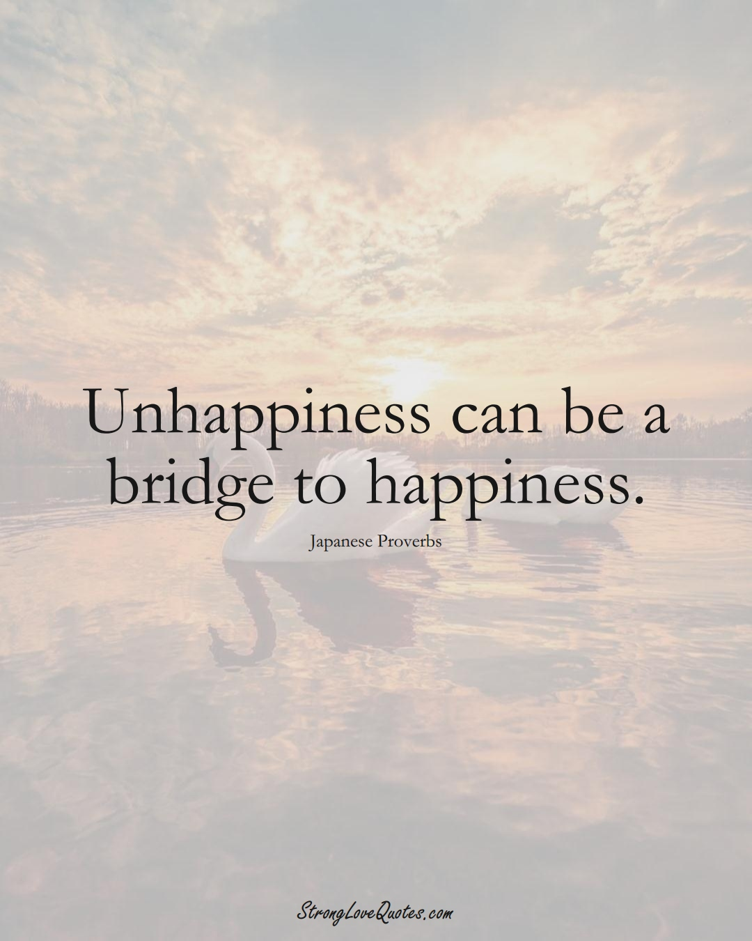 Unhappiness can be a bridge to happiness. (Japanese Sayings);  #AsianSayings