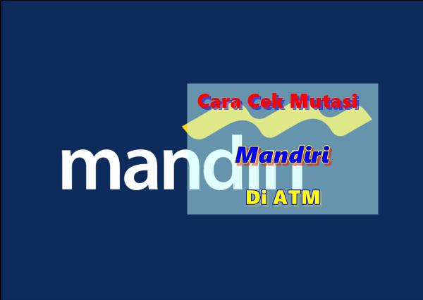 Cara Cek Mutasi Bank MANDIRI Di ATM