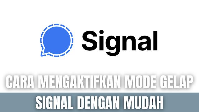 "Cara Mengaktifkan Mode Gelap Signal Dengan Mudah Di dalam mengaktifkan mode gelap atau tema gelap pada aplikasi Signal, diantaranya adalah :  Buka aplikasi ""Signal"" Pilih ""Titik Tiga"" pada pojak atas Pilih ""Pengaturan"" Pilih ""Penampilan"" pada tiga garis di pojok atas Pilih ""Tema"" Pilih ""Gelap"" untuk menerapkan tema gelap atau mode gelap pada aplikasi Signal ATAU Pilih ""Terang"" untuk menonaktifkan tema gelap atau mode gelap pada aplikasi Signal    Nah itu dia bagaimana cara untuk mengaktifkan mode gelap pada Signal dengan mudah. Melalui bahasan di atas bisa diketahui mengani langkah-langkah yang dilakukan di dalam mengaktifkan mode gelap pada Signal. Mungkin hanya itu yang bisa disampaikan di dalam artikel ini, mohon maaf bila terjadi kesalahan di dalam penulisan, dan terimakasih telah membaca artikel ini.""God Bless and Protect Us"""
