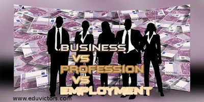 Class 11 - Business Studies - Nature and Purpose of Business - Business vs Profession vs Employment