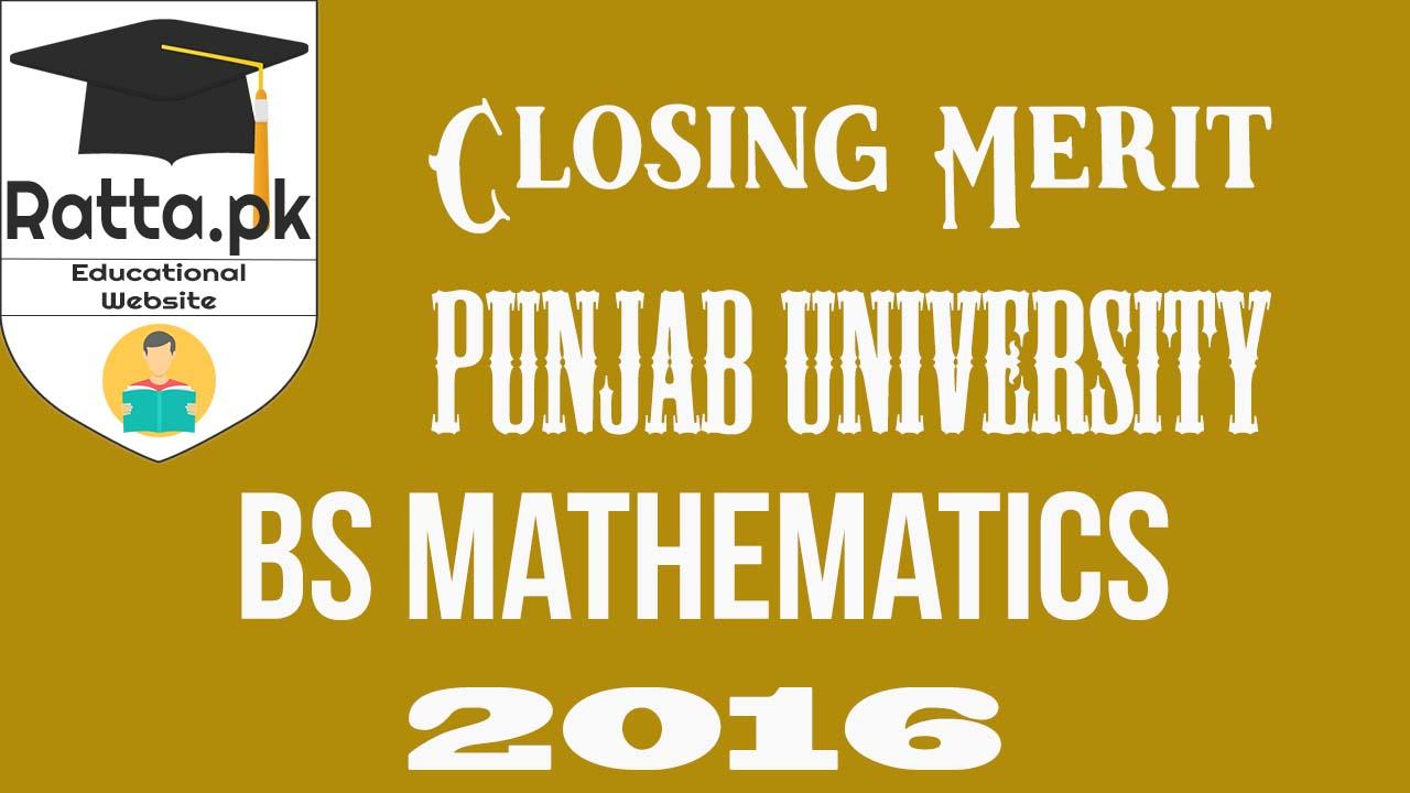 Closing Merit of BS Mathematics 2016 Punjab University