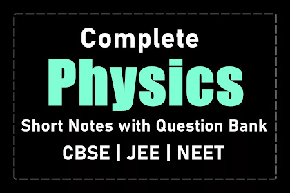 Physics Short Notes with Question Bank | CBSE | JEE | NEET