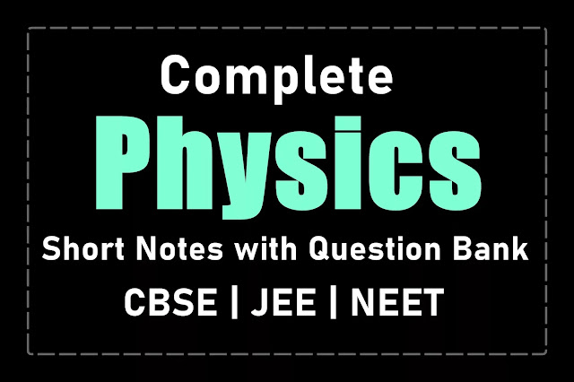 Physics Short Notes with Question Bank   CBSE   JEE   NEET