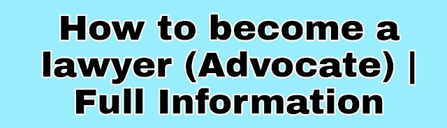 How to become a lawyer (Advocate) | Full Information