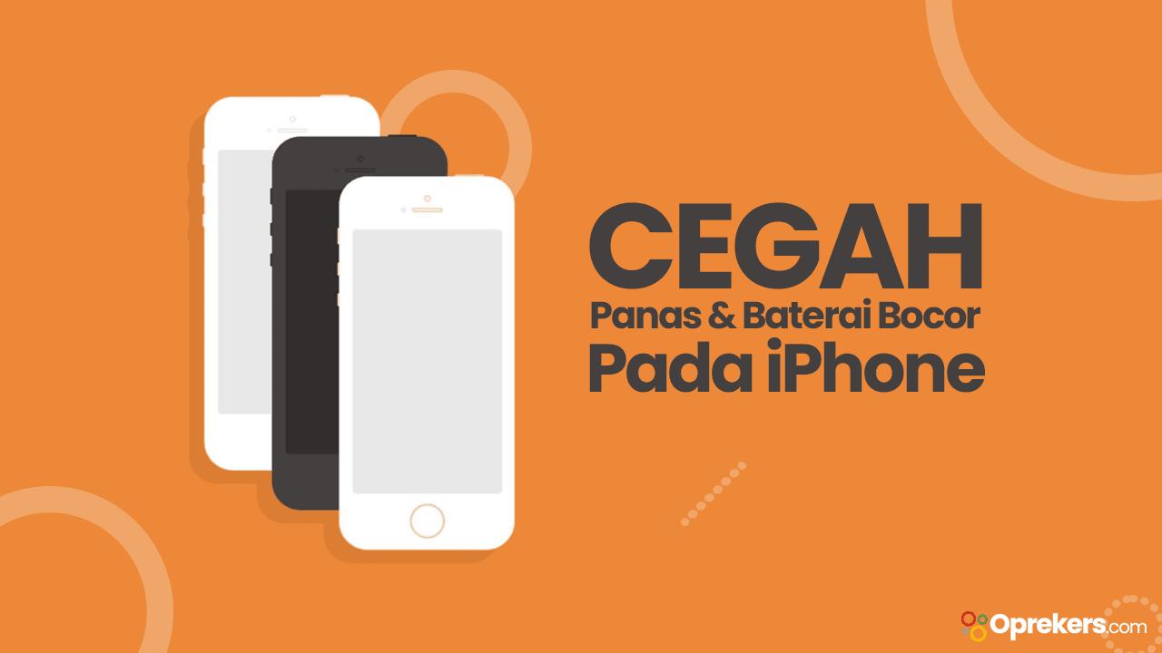 Cara Mencegah iPhone Panas dan Baterai Bocor