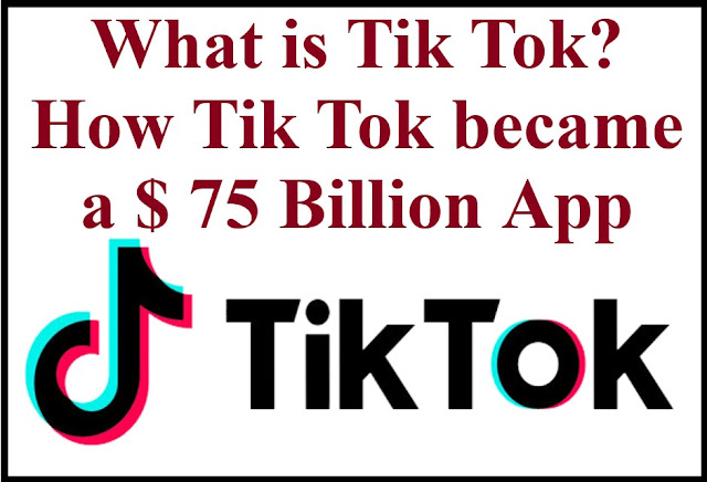 What is Tik Tok? How Tik Tok became a $ 75 Billion App