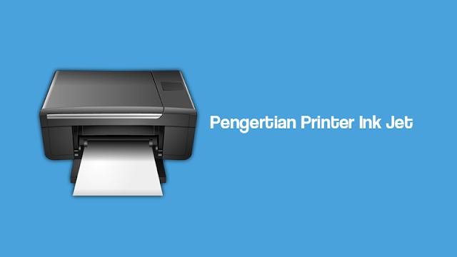 Pengertian Printer Ink Jet, Serta Kelebihan dan Kekurangannya