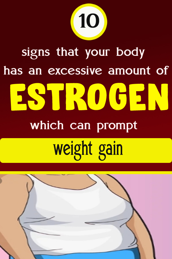 10 signs that your body has an excessive amount of estrogen which can prompt weight gain
