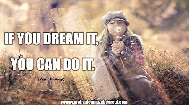 "The Meaning Behind 31 Motivational Quotes: ""If you dream it, you can do it."" - Walt Disney"