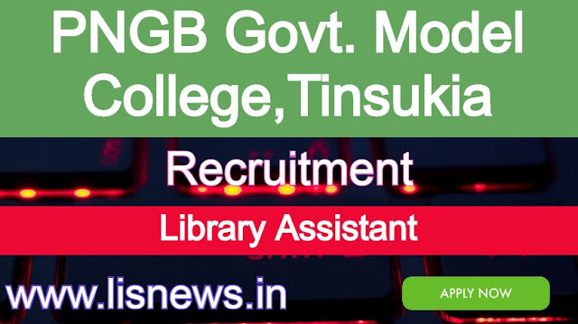 Vacancy of Library Assistant at PNGB Govt. Model College, Kakopathar, Tinsukia