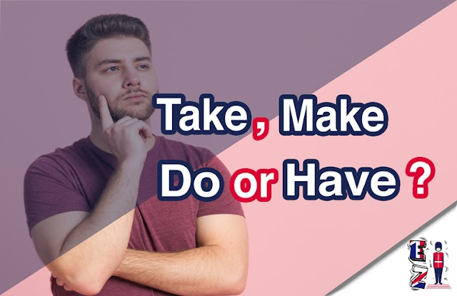 What is the difference between make, do, have and take?