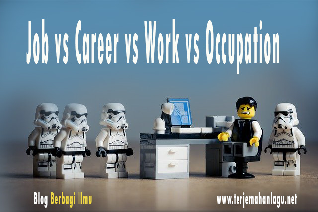 Perbedaan job work occupation dan career