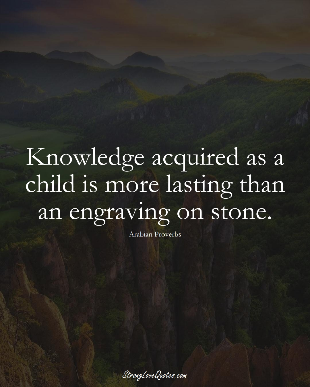 Knowledge acquired as a child is more lasting than an engraving on stone. (Arabian Sayings);  #aVarietyofCulturesSayings