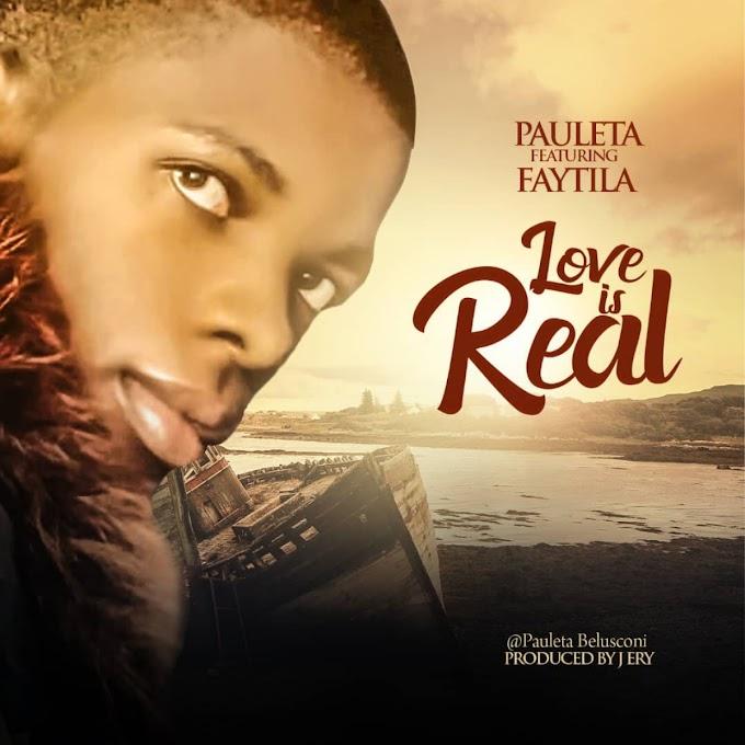 [MUSIC] Pauleta ft. Faytila – Love Is Real (Prod. Jery)