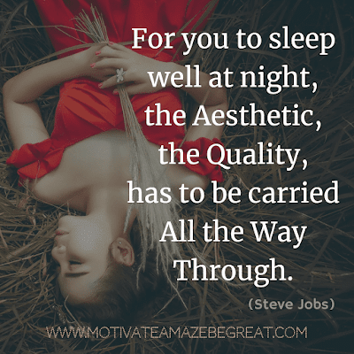 "Aesthetic Quotes And Beautiful Sayings With Deep Meaning: ""For you to sleep well at night, the aesthetic, the quality, has to be carried all the way through."" - Steve Jobs"