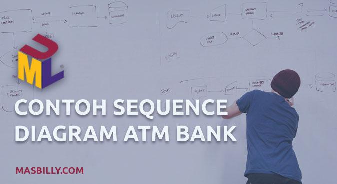 Contoh Sequence Diagram ATM Bank dan Penjelasan