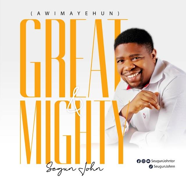 [Music + Video] Great And Mighty (Awimayehun) - Segun John