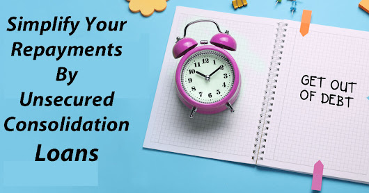 How Unsecured Debt Consolidation Loans Simplify Your Repayments?