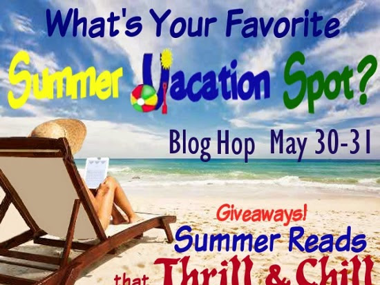 What's your favorite Summer Vacation Spot? Summer Reads that Thrill & Chill Blog Hop & Giveaway!