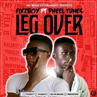 MUSIC : Fixzboy ft. Pheel Tunes – Leg Over