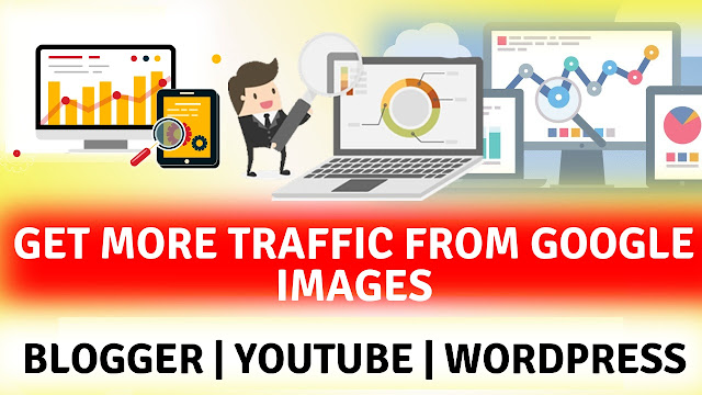 Best and Simple way to get more traffic from google images search for your blogger post and youtube
