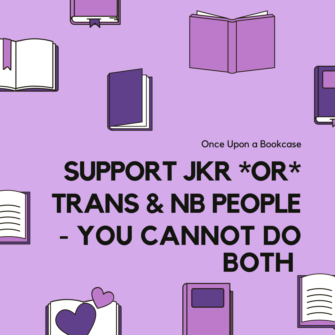 A banner with a purple background and images of opened and closed books of various shades of purple, baring the words Support JKR OR Trans & NB People - You Cannot Do Both